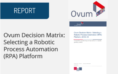 Ovum Decision Matrix: Selecting a Robotic Process Automation (RPA) Platform